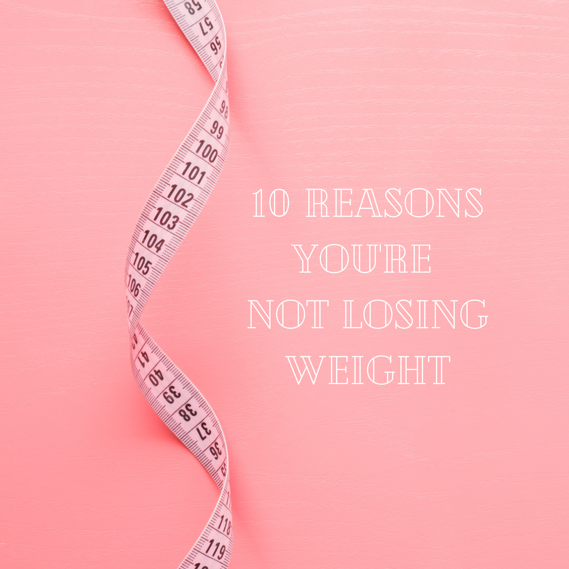 10 reasons you're not losing weight (that don't have anything to do with your food or exercise plan)